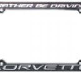 "Corvette License Plate Frame ""I'd Rather by Driving my Corvette"""