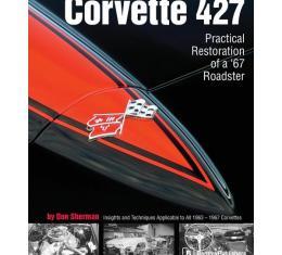 Corvette 427 Practical Restoration Of A 1967 Roadster